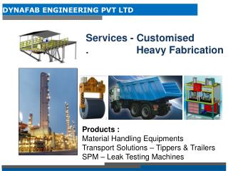 Products : Material Handling Equipments Transport Solutions – Tippers & Trailers SPM – Leak Testing Machines