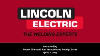 Presented by Robert Eberhard, Rob Jannusch and Rodrigo Serna April 1 st , 2014