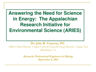 Dr. John R. Craynon, P.E. ARIES Project Director, Virginia Center for Coal and Energy Research , Virginia Tech, Blacksb