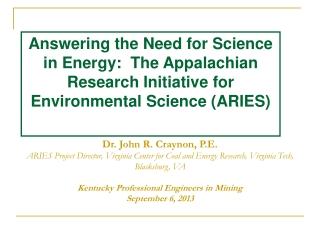 Dr. John R. Craynon, P.E. ARIES Project Director, Virginia Center for Coal and Energy Research , Virginia Tech, Blacksb