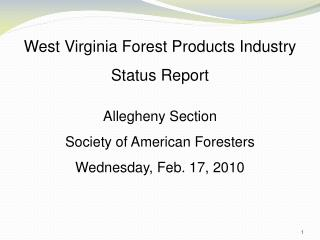 West Virginia Forest Products Industry Status Report Allegheny Section  Society of American Foresters Wednesday, Feb. 1