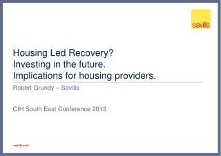Housing Led Recovery? Investing in the future. Implications for housing providers.