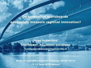 Do innovation scoreboards  adequately measure regional innovation? Hugo Hollanders UNU-MERIT, Maastricht University h.h