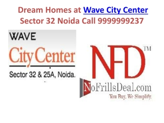 Dream Homes at Wave City Center Sector 32 Noida Call 9999999