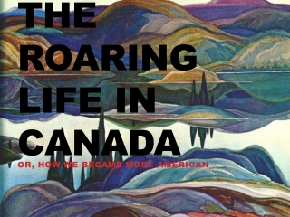 The Roaring Life in Canada