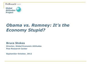 Bruce Stokes Director, Global Economic Attitudes Pew Research Center September-October, 2012