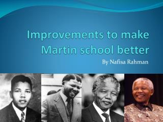 Improvements to make Martin school better