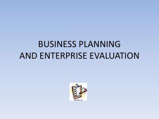 BUSINESS PLANNING AND ENTERPRISE EVALUATION