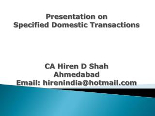 Presentation on Specified Domestic Transactions CA Hiren D Shah Ahmedabad  Email: hirenindia@hotmail.com