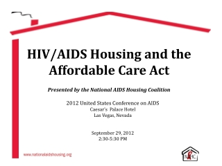 HIV/AIDS Housing and the Affordable Care Act Presented by the National AIDS Housing Coalition