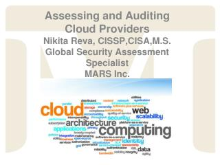 Assessing and Auditing Cloud Providers Nikita Reva,  CISSP,CISA,M.S . Global Security Assessment Specialist MARS Inc.
