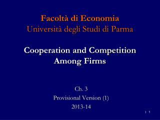 Facoltà di Economia Università degli Studi di Parma Cooperation and Competition  Among Firms