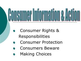 Consumer Rights &      Responsibilities    Consumer Protection    Consumers Beware    Making Choices