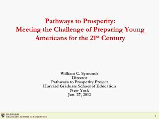 Pathways to Prosperity: Meeting the Challenge of Preparing Young Americans for the 21 st  Century