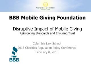BBB Mobile Giving Foundation Disruptive Impact of Mobile Giving Reinforcing  Standards and Ensuring Trust