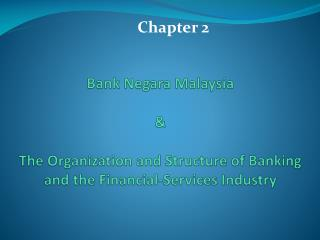 Bank  N egara Malaysia &  The Organization and Structure of Banking and the Financial-Services Industry