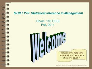 MGMT 276: Statistical Inference in Management Room  103 CESL Fall , 2011.