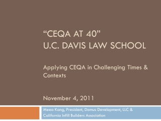 """CEQA AT 40""  U.C. DAVIS LAW SCHOOL  Applying CEQA in Challenging Times & Contexts November 4, 2011"