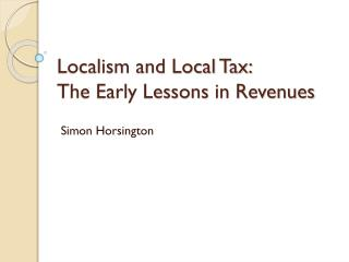 Localism and Local Tax:  The Early Lessons  in Revenues