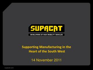 Supporting Manufacturing in the  Heart of the South West  14 November 2011