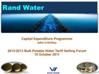 Capital Expenditure  Programme John Critchley 2012/2013 Bulk Potable Water Tariff Setting Forum  10 October 2011