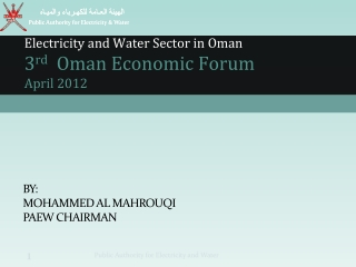 Electricity and Water Sector in Oman 3 rd Oman Economic  Forum April 2012