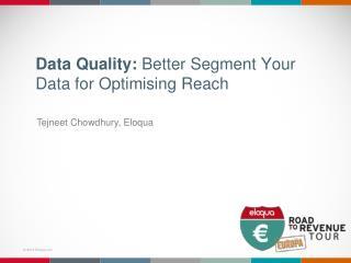 Data  Quality:  Better Segment Your Data for  Optimising  Reach