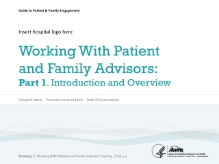 Insert hospital logo  here Working With Patient and Family Advisors: Part 1 . Introduction and Overview