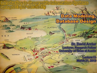 Introduction to Geographic Information Systems  Spring 2013  (INF 385T-28437) Data Modeling, Database Design Dr. David