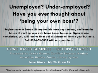 HOME BASED BUSINESS – GETTING STARTED Presented by Janice Groves, Certified Business Analyst Hosted by Hendry County Li