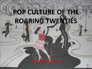 POP CULTURE OF THE ROARING TWENTIES