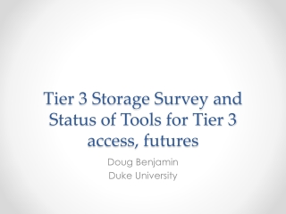 Tier 3 Storage Survey and Status of Tools for Tier 3 access, futures