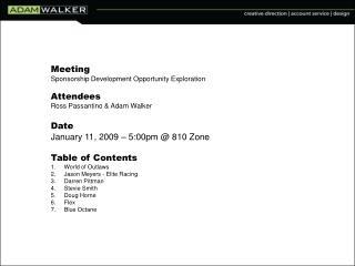 Meeting Sponsorship Development Opportunity Exploration Attendees Ross Passantino & Adam Walker Date January 11, 2009 –