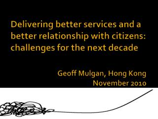 Delivering better services and a better relationship with citizens: challenges for the next decade
