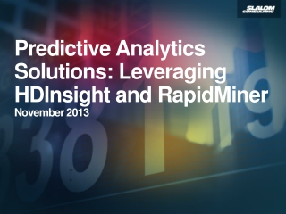 Predictive Analytics Solutions: Leveraging  HDInsight  and  RapidMiner November 2013