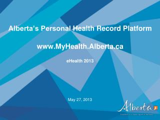 Alberta's Personal  Health Record Platform www.MyHealth.Alberta.ca eHealth 2013