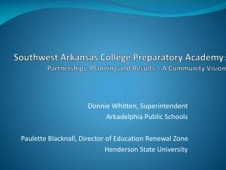 Southwest Arkansas College Preparatory Academy :   Partnerships, Planning and Results � A Community Vision