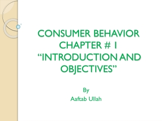 "CONSUMER BEHAVIOR CHAPTER # 1 ""INTRODUCTION  AND  OBJECTIVES"""