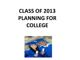 CLASS OF 2013 PLANNING FOR  COLLEGE