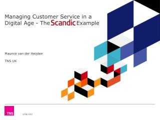 Managing Customer Service in a Digital Age - The              Example Maurice van der  Heijden TNS UK