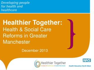 Healthier Together:  Health & Social Care Reforms in Greater Manchester