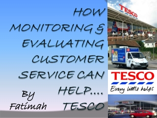 How monitoring & evaluating customer service can help�. Tesco