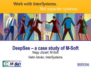 DeepSee � a case study of M-Soft