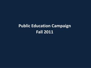 Public Education Campaign Fall 2011