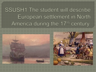 SSUSH1 The student will describe European settlement in North America during the 17 th  century.