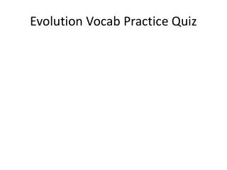Evolution  Vocab  Practice Quiz