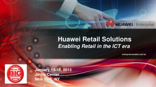 Huawei Retail Solutions Enabling Retail in the ICT era