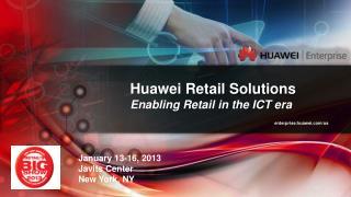 Huawei Retail Solutions Enabling Retail in the ICT era