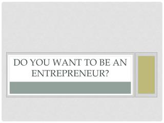 Do you want to be an entrepreneur?