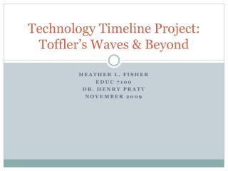 Technology Timeline Project: Toffler's Waves & Beyond